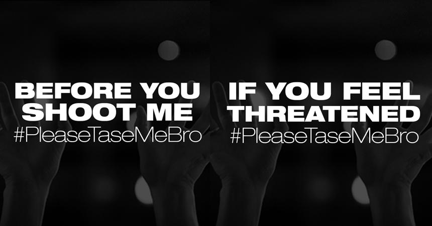 Please Tase Me Bro